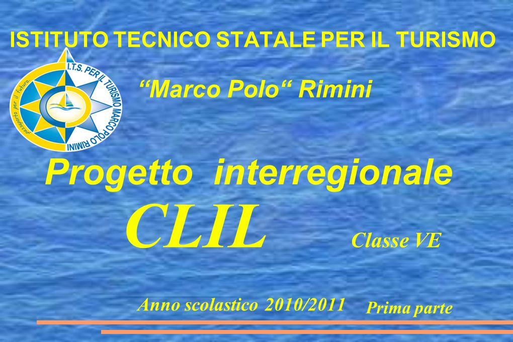 ISTITUTO TECNICO STATALE PER IL TURISMO Marco Polo Rimini CLIL Classe VE Anno scolastico 2010/2011 Prima parte Progetto interregionale