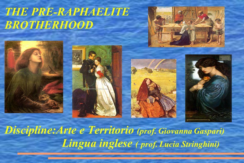 THE PRE-RAPHAELITE BROTHERHOOD Discipline:Arte e Territorio (prof. Giovanna Gaspari) Lingua inglese ( prof. Lucia Stringhini)