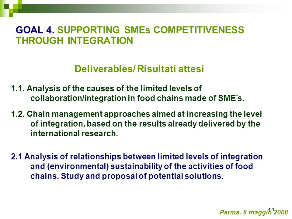 11 Deliverables/ Risultati attesi 1.1. Analysis of the causes of the limited levels of collaboration/integration in food chains made of SME s. 1.2. Ch