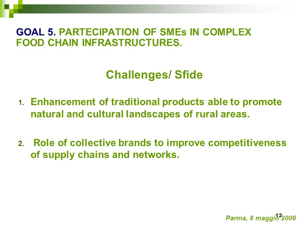 12 Challenges/ Sfide 1. Enhancement of traditional products able to promote natural and cultural landscapes of rural areas. 2. Role of collective bran