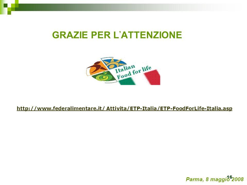 16 GRAZIE PER L ATTENZIONE http://www.federalimentare.it/ Attivita/ETP-Italia/ETP-FoodForLife-Italia.asp Parma, 8 maggio 2008