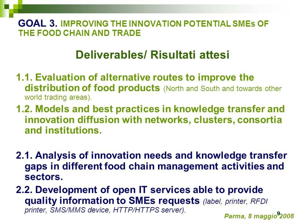 9 GOAL 3. IMPROVING THE INNOVATION POTENTIAL SMEs OF THE FOOD CHAIN AND TRADE Deliverables/ Risultati attesi 1.1. Evaluation of alternative routes to