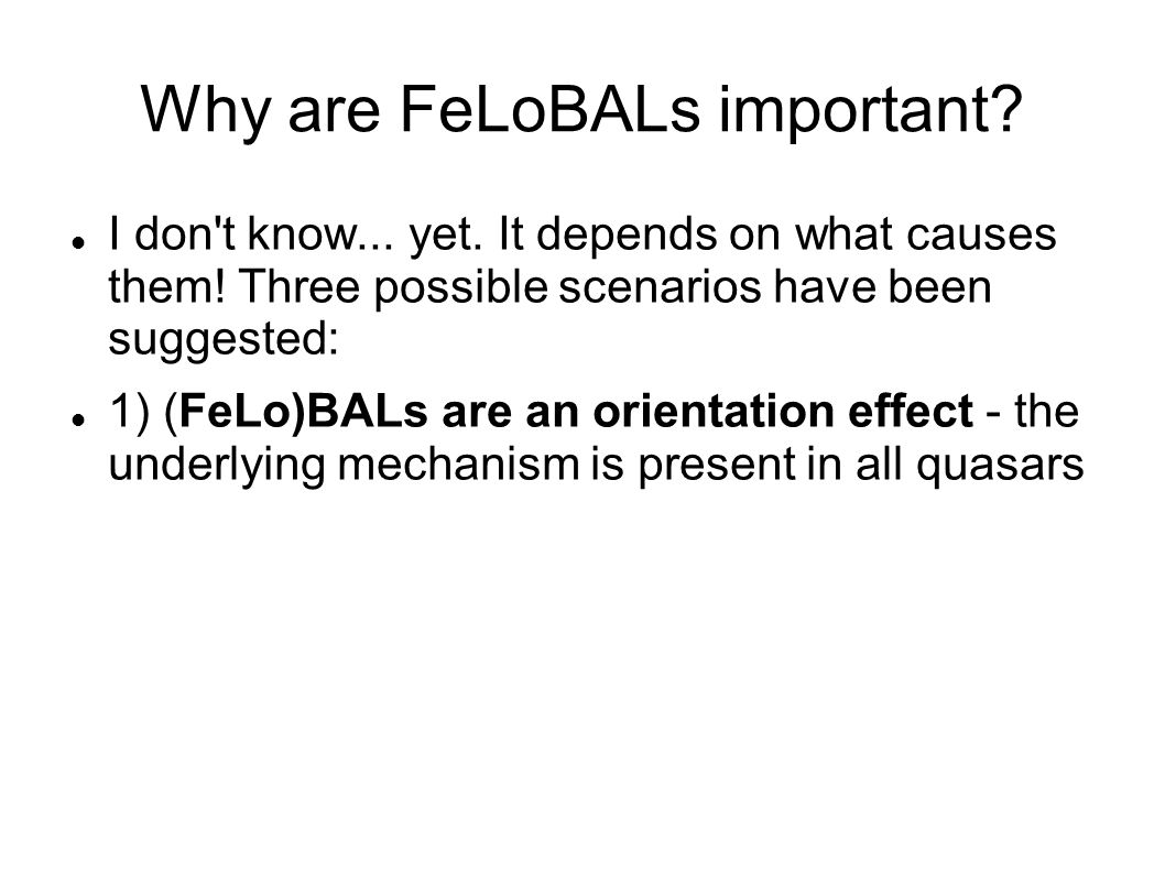 Why are FeLoBALs important? I don't know... yet. It depends on what causes them! Three possible scenarios have been suggested: 1) (FeLo)BALs are an or