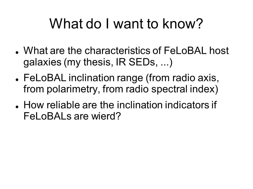 What do I want to know? What are the characteristics of FeLoBAL host galaxies (my thesis, IR SEDs,...) FeLoBAL inclination range (from radio axis, fro