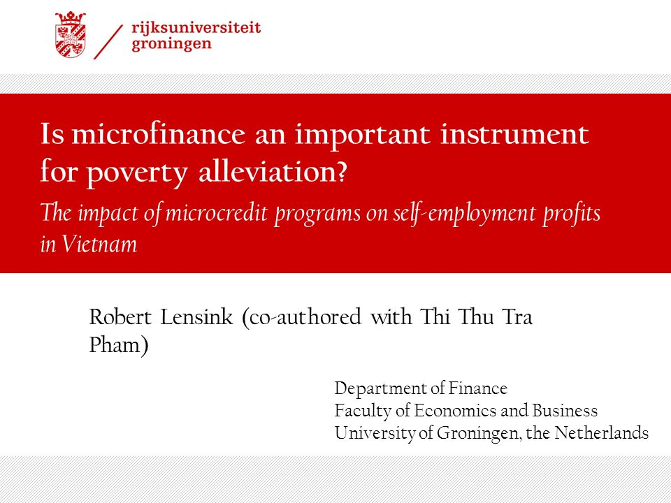 Is microfinance an important instrument for poverty alleviation? The impact of microcredit programs on self-employment profits in Vietnam Robert Lensi