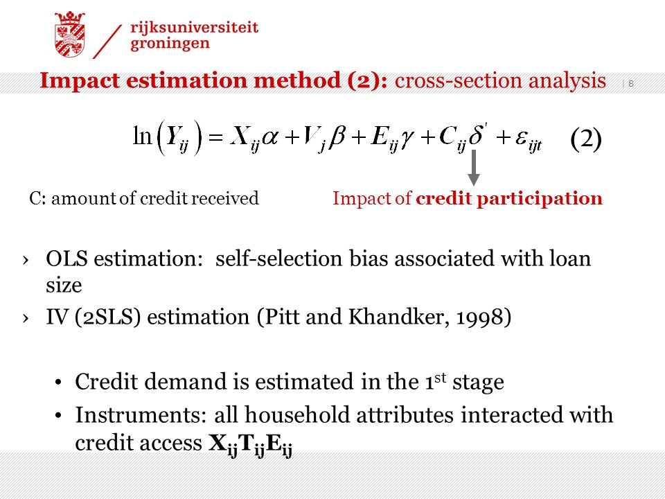 Impact estimation method (2): cross-section analysis Impact of credit participationC: amount of credit received OLS estimation: self-selection bias as