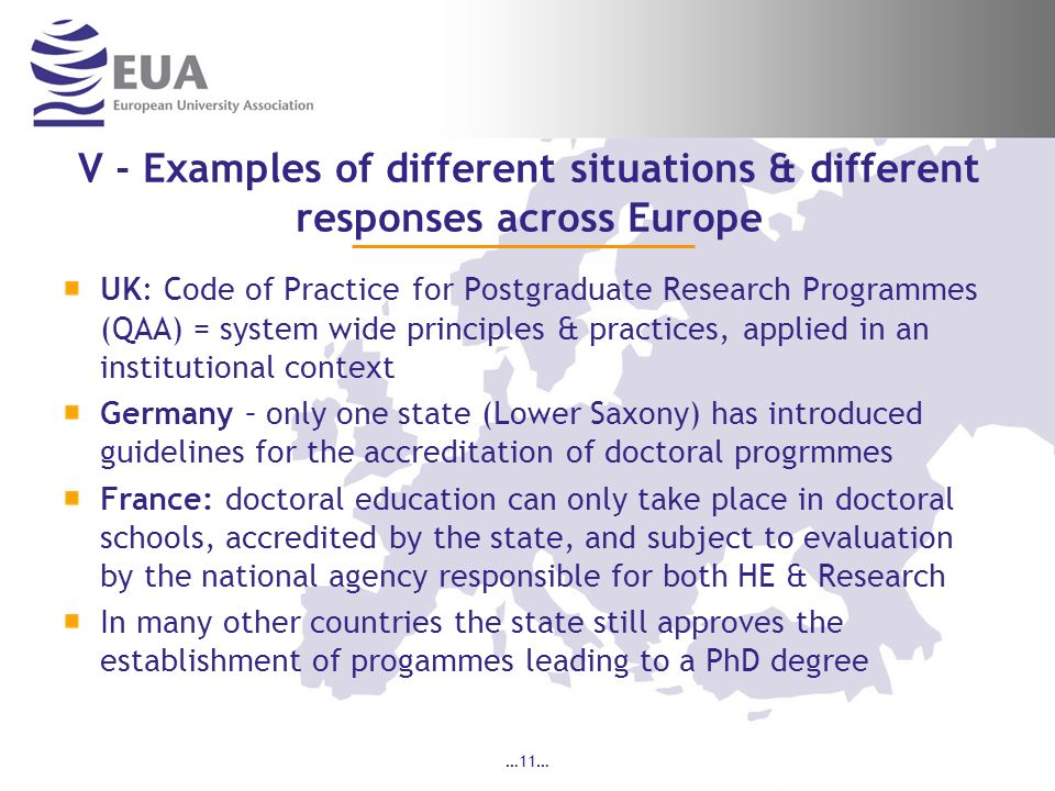 V - Examples of different situations & different responses across Europe UK: Code of Practice for Postgraduate Research Programmes (QAA) = system wide