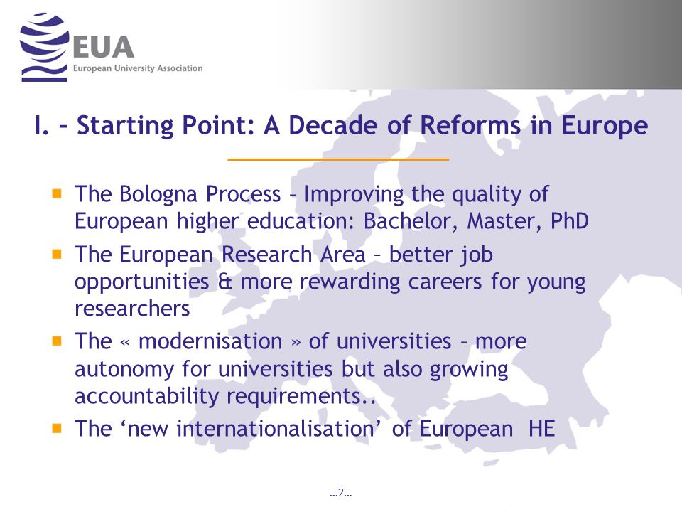 …2… I. – Starting Point: A Decade of Reforms in Europe The Bologna Process – Improving the quality of European higher education: Bachelor, Master, PhD