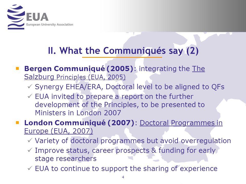 4 II. What the Communiqués say (2) Bergen Communiqué (2005): integrating the The Salzburg Principles (EUA, 2005) Synergy EHEA/ERA, Doctoral level to b