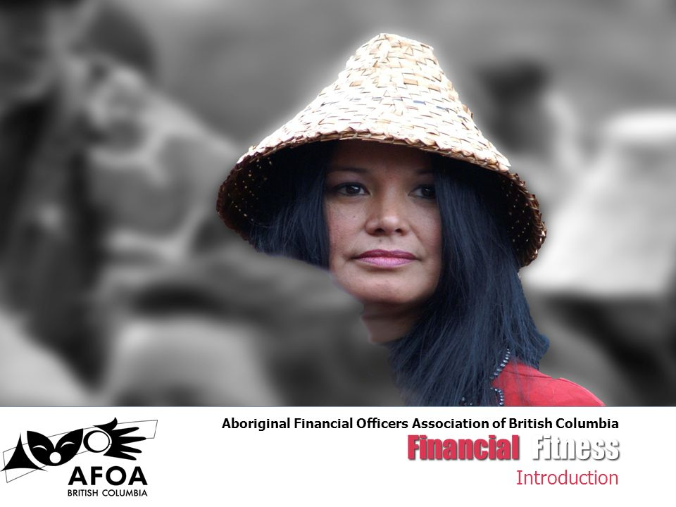 Financial Fitness Introduction Aboriginal Financial Officers Association of British Columbia
