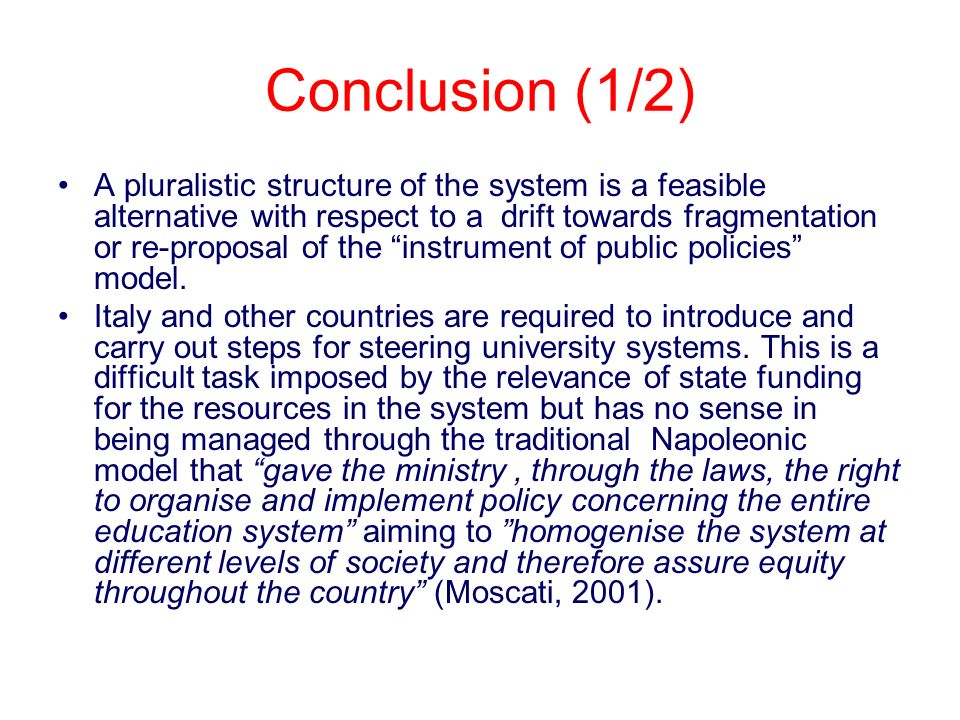 Conclusion (1/2) A pluralistic structure of the system is a feasible alternative with respect to a drift towards fragmentation or re-proposal of the instrument of public policies model.