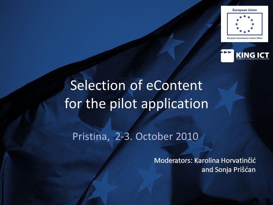 Selection of eContent for the pilot application Pristina, 2-3. October 2010 Moderators: Karolina Horvatinčić and Sonja Prišćan