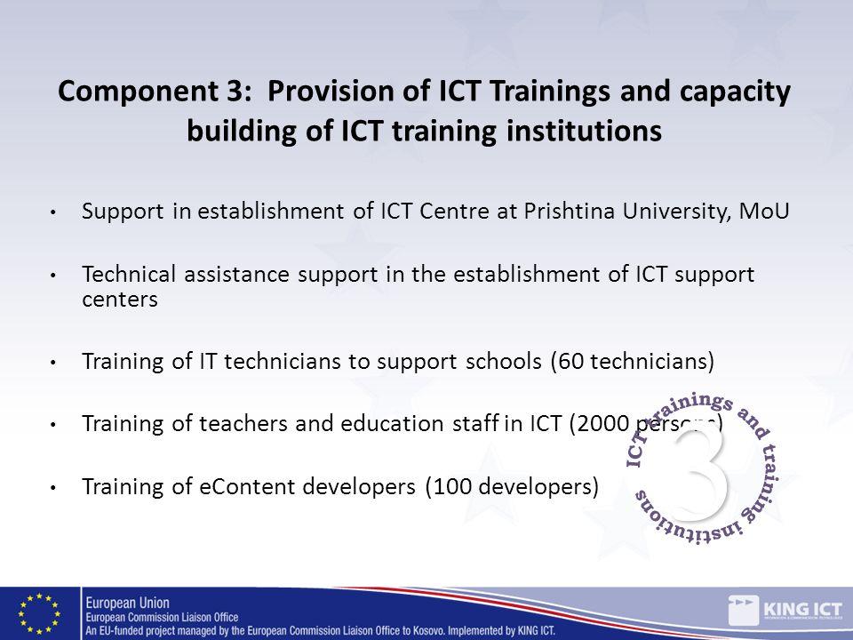 Component 3: Provision of ICT Trainings and capacity building of ICT training institutions Support in establishment of ICT Centre at Prishtina Univers