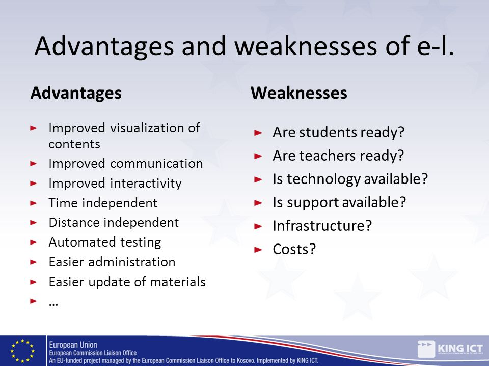 Advantages and weaknesses of e-l. Advantages Improved visualization of contents Improved communication Improved interactivity Time independent Distanc