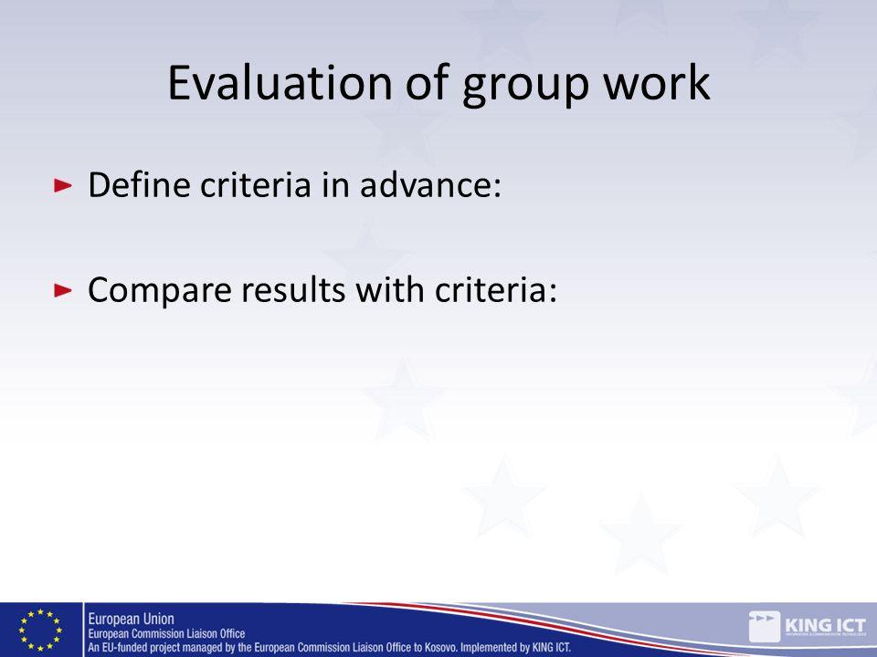 Evaluation of group work Define criteria in advance: Compare results with criteria:
