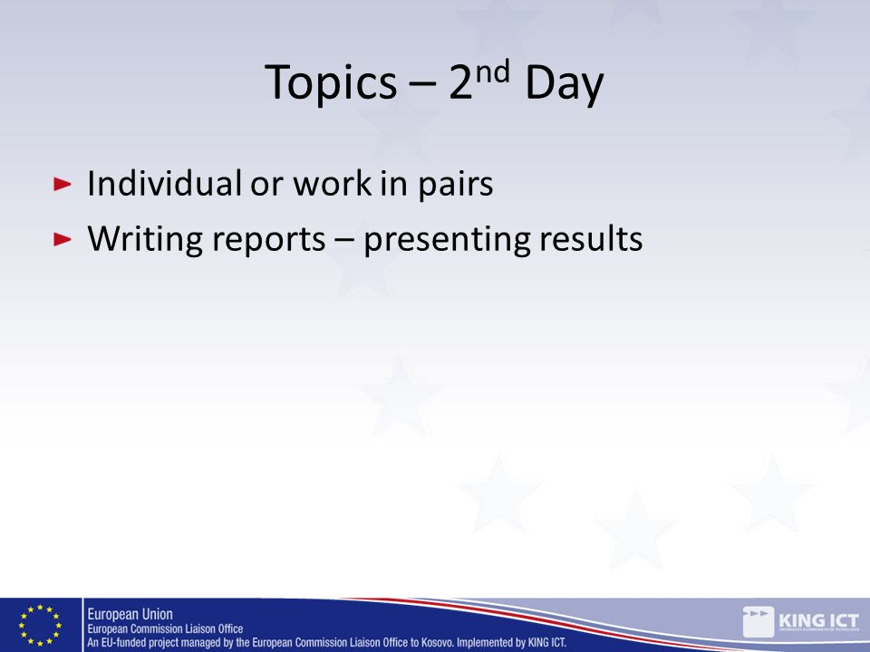 Topics – 2 nd Day Individual or work in pairs Writing reports – presenting results