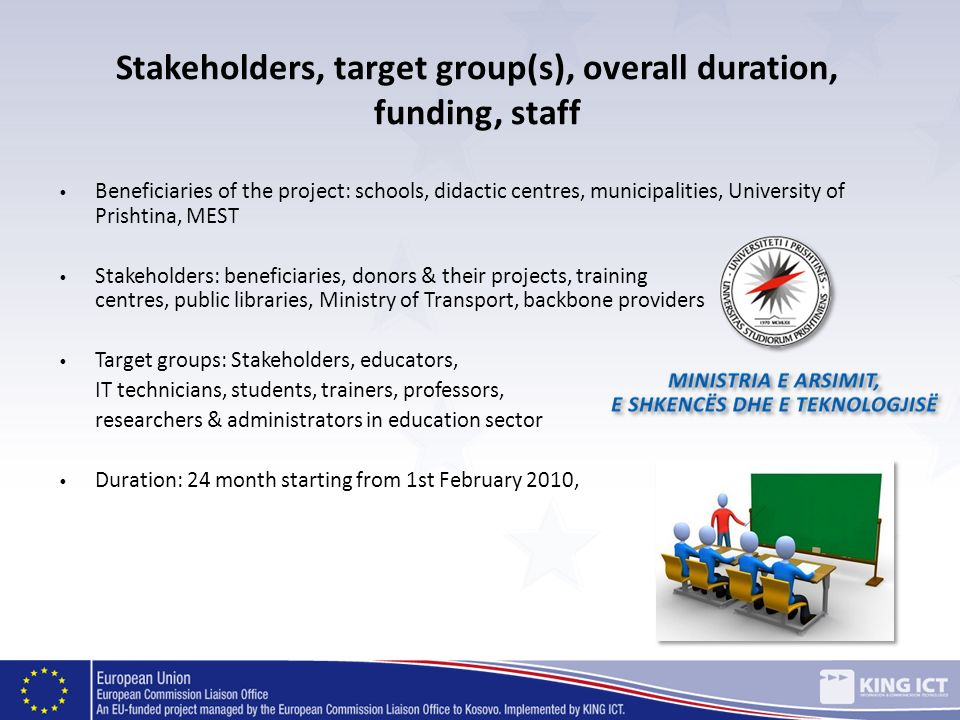 Beneficiaries of the project: schools, didactic centres, municipalities, University of Prishtina, MEST Stakeholders: beneficiaries, donors & their pro