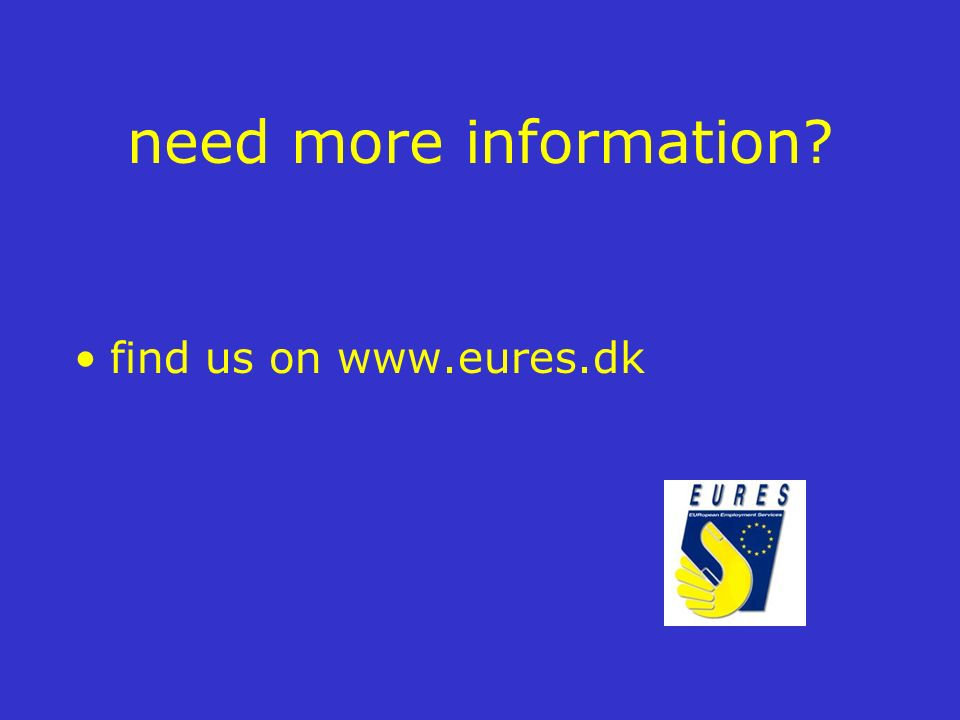 need more information? find us on www.eures.dk