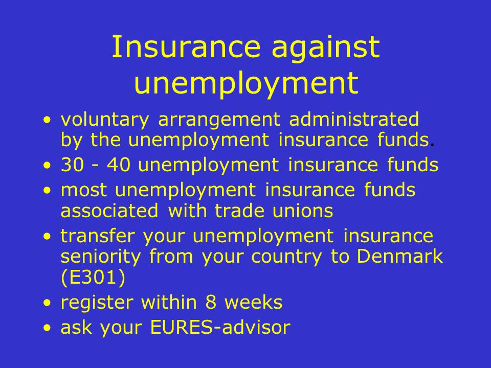 Insurance against unemployment voluntary arrangement administrated by the unemployment insurance funds. 30 - 40 unemployment insurance funds most unem