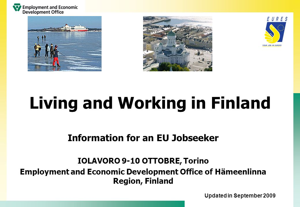 Living and Working in Finland Contents Introduction Labour market situation Searching for a job Training and studying Moving to Finland Living and working conditions Where to find further information
