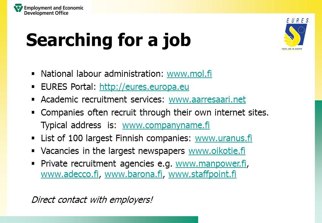 National labour administration: www.mol.fiwww.mol.fi EURES Portal: http://eures.europa.euhttp://eures.europa.eu Academic recruitment services: www.aar