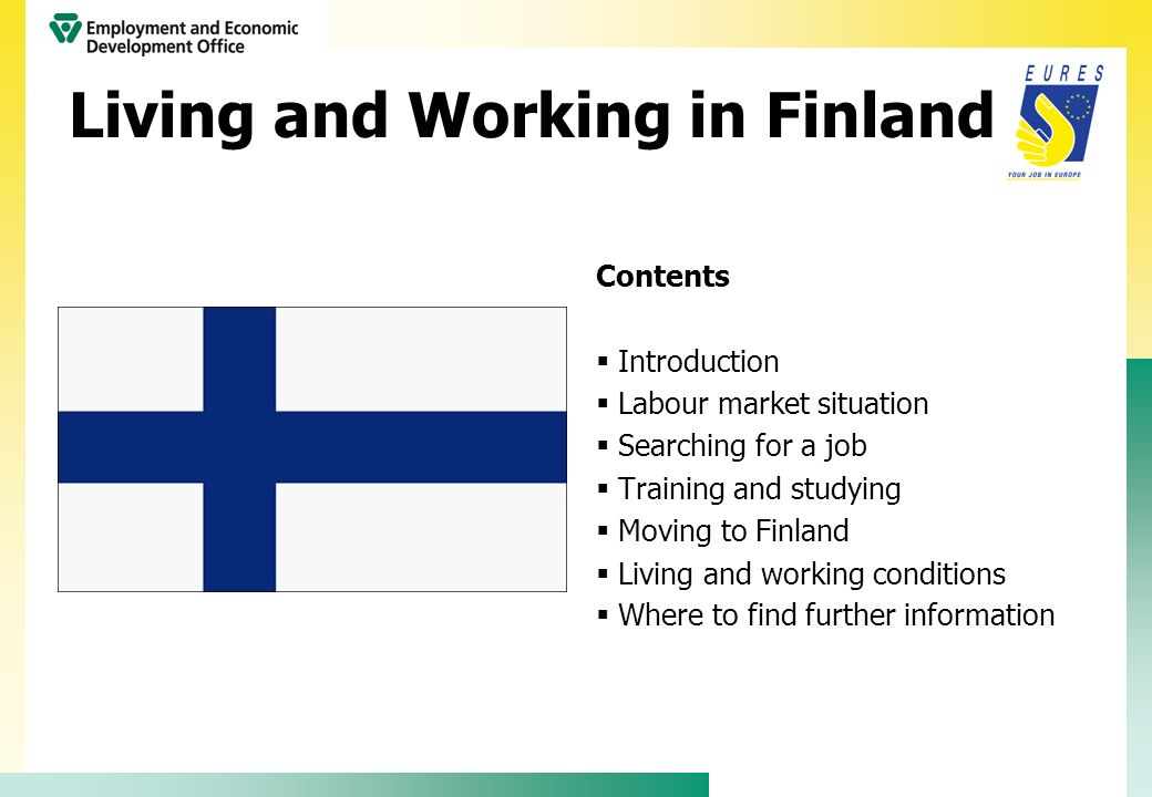 Living and Working in Finland Contents Introduction Labour market situation Searching for a job Training and studying Moving to Finland Living and wor