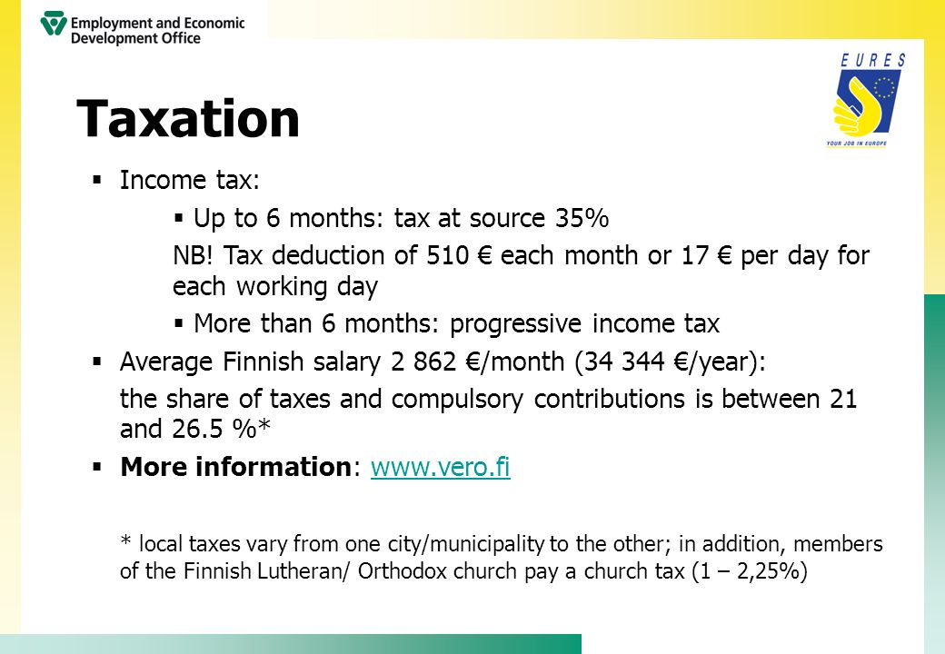 Income tax: Up to 6 months: tax at source 35% NB! Tax deduction of 510 each month or 17 per day for each working day More than 6 months: progressive i