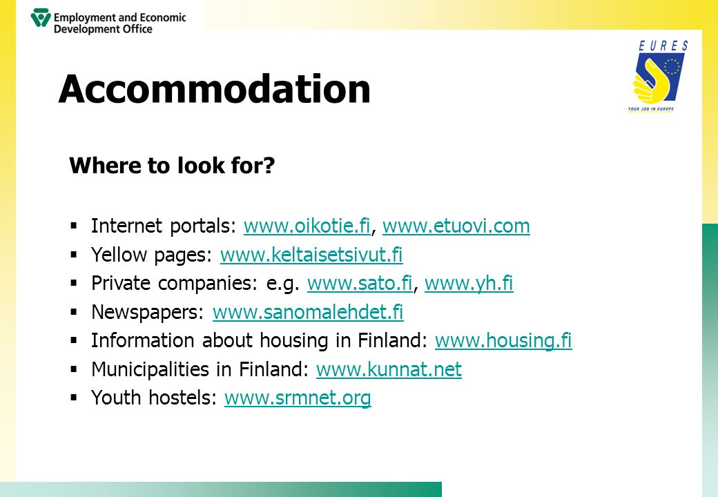 Where to look for? Internet portals: www.oikotie.fi, www.etuovi.comwww.oikotie.fiwww.etuovi.com Yellow pages: www.keltaisetsivut.fiwww.keltaisetsivut.