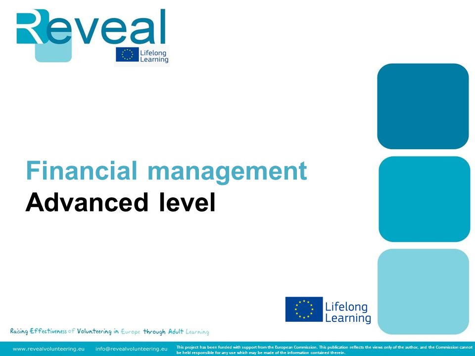 Financial management Advanced level This project has been funded with support from the European Commission. This publication reflects the views only o