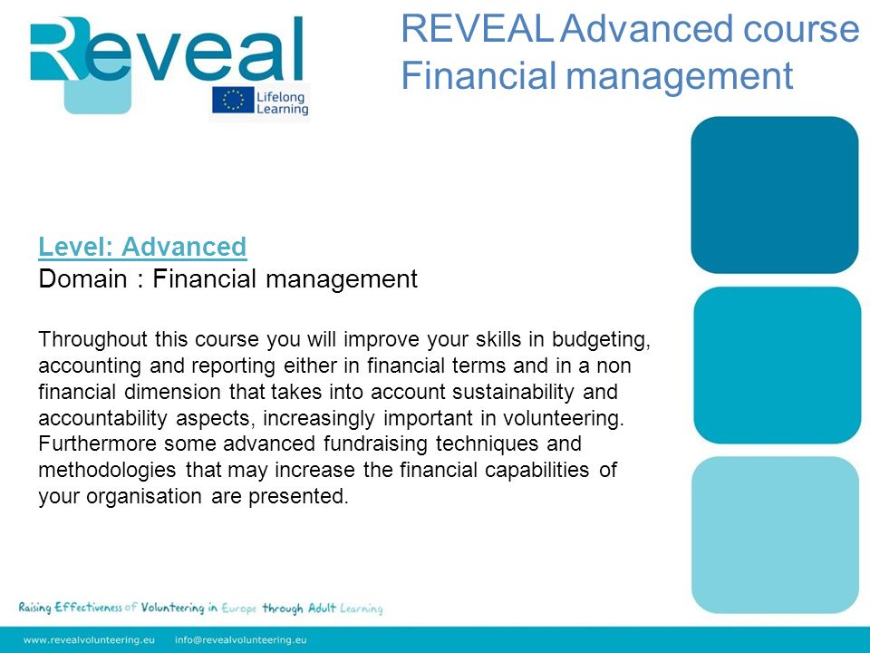 Level: Advanced Domain : Financial management Throughout this course you will improve your skills in budgeting, accounting and reporting either in fin