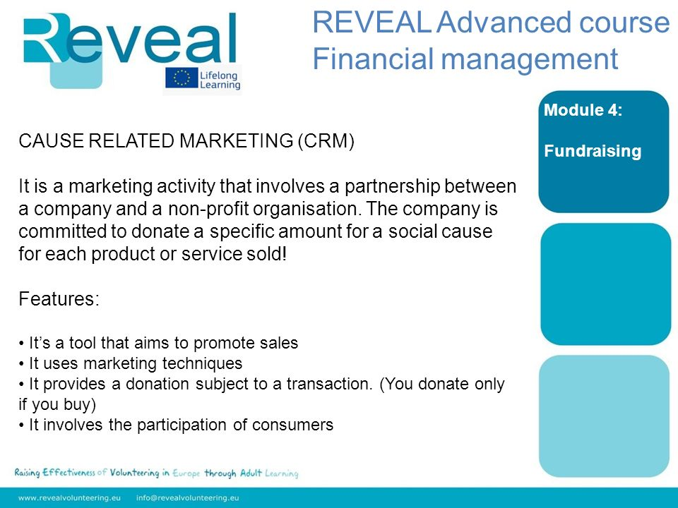 Module 4: Fundraising CAUSE RELATED MARKETING (CRM) It is a marketing activity that involves a partnership between a company and a non-profit organisa