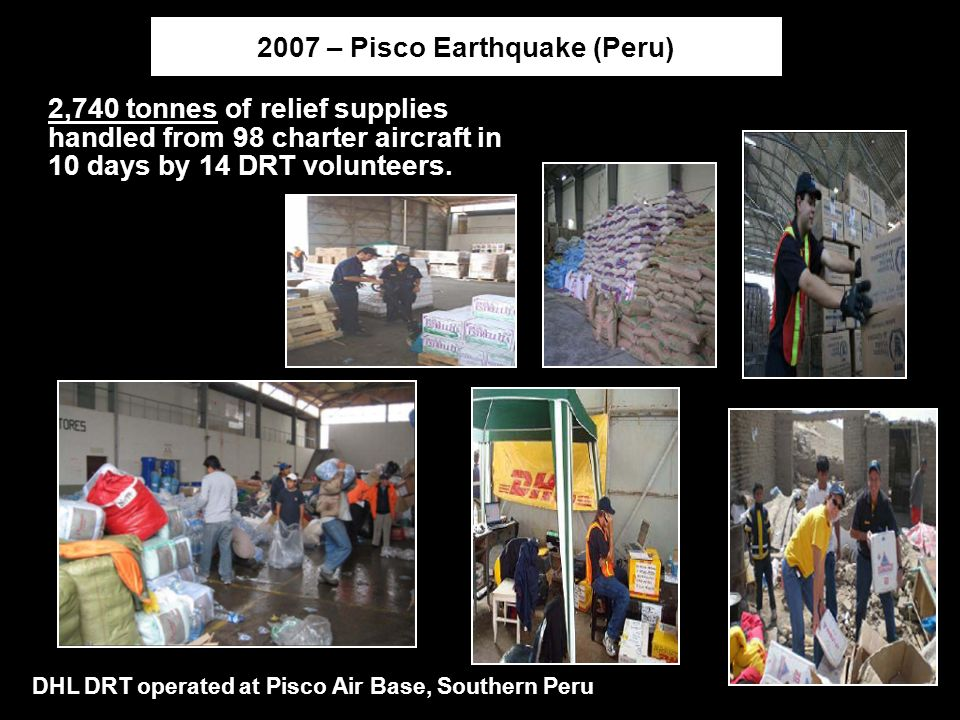 Managing Disaster Response | Beijing | April-24-2008Page15 2007 – Pisco Earthquake (Peru) DHL DRT operated at Pisco Air Base, Southern Peru 2,740 tonn