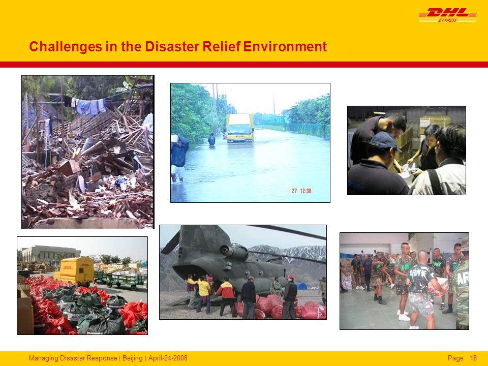 Managing Disaster Response | Beijing | April-24-2008Page18 Challenges in the Disaster Relief Environment