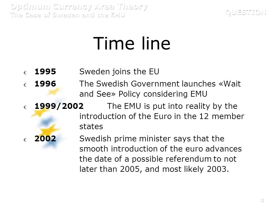 25 Our conclusion The criteria are not sufficiently fulfilled to make the EMU an Optimum Currency Area for Sweden However, the development shows that the EMU might be so in the future If Sweden chooses to join for political reasons, Sweden might suffer asymmetric shocks due to the little correlation to the other EMU countries Sweden should try to achieve increased price and wage flexibility to damp the socio-economic costs of OCA