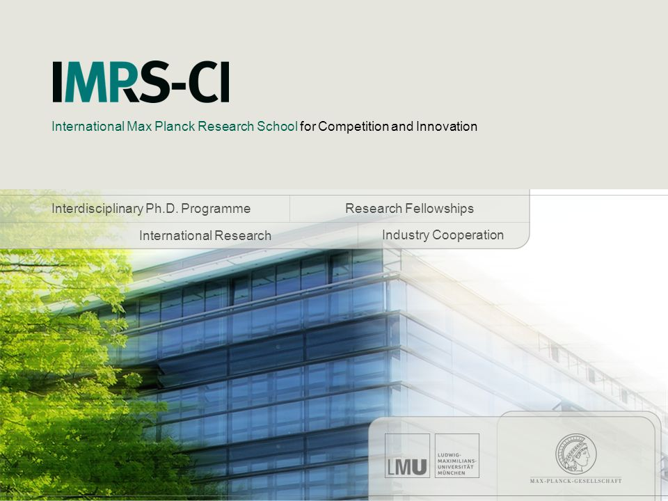 International Max Planck Research School for Competition and Innovation Interdisciplinary Ph.D. Programme Research Fellowships International Research