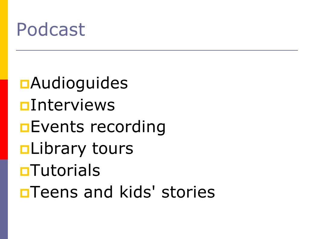 Podcast Audioguides Interviews Events recording Library tours Tutorials Teens and kids stories