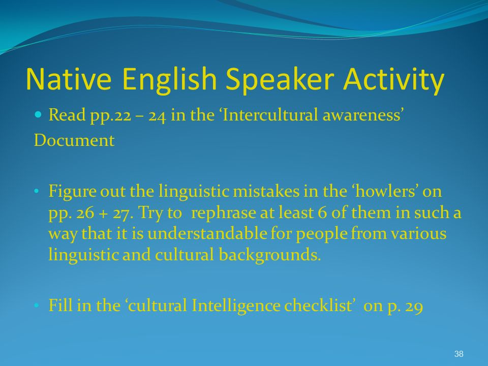Native English Speaker Activity Read pp.22 – 24 in the Intercultural awareness Document Figure out the linguistic mistakes in the howlers on pp. 26 +