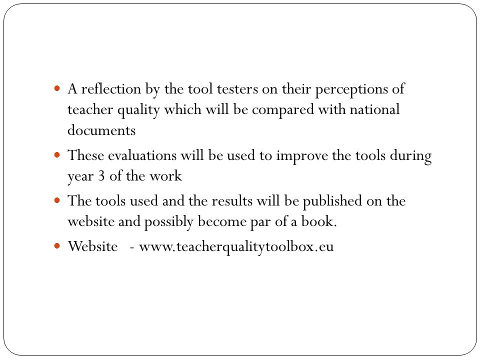 A reflection by the tool testers on their perceptions of teacher quality which will be compared with national documents These evaluations will be used