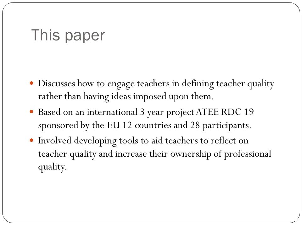 This paper Discusses how to engage teachers in defining teacher quality rather than having ideas imposed upon them. Based on an international 3 year p