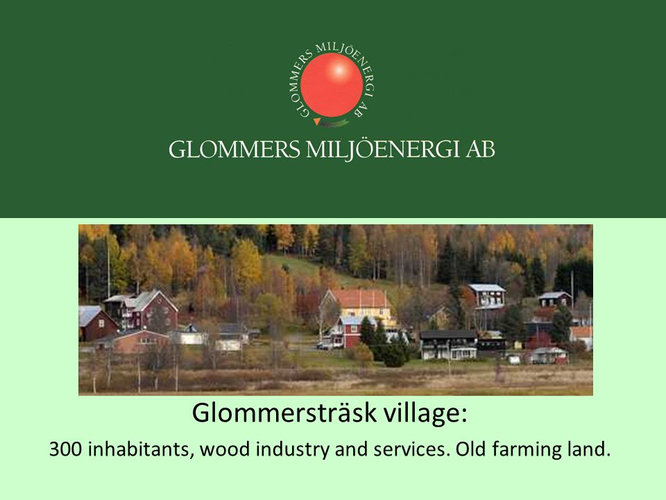 Glommersträsk village: 300 inhabitants, wood industry and services. Old farming land.