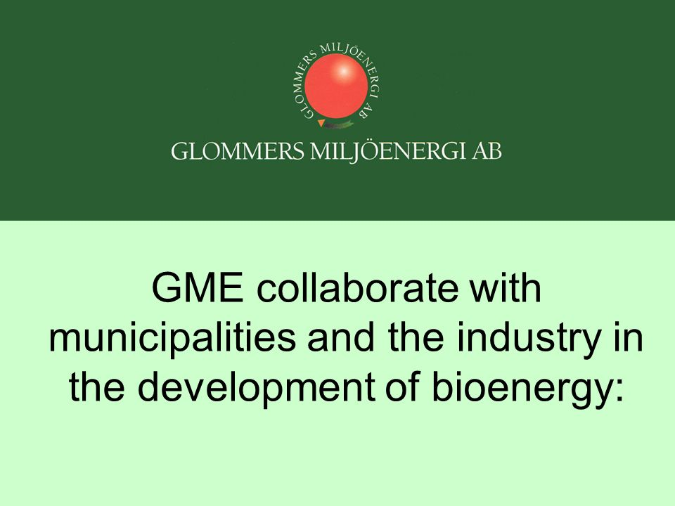 GME collaborate with municipalities and the industry in the development of bioenergy: