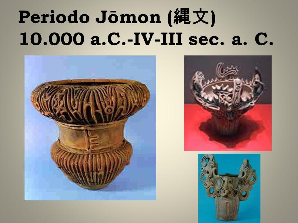 Periodo Jōmon ( ) 10.000 a.C.-IV-III sec. a. C.
