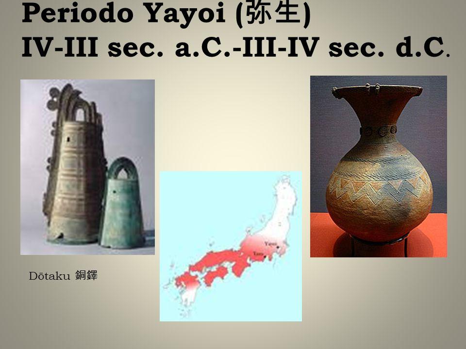 Periodo Yayoi ( ) IV-III sec. a.C.-III-IV sec. d.C. Dōtaku