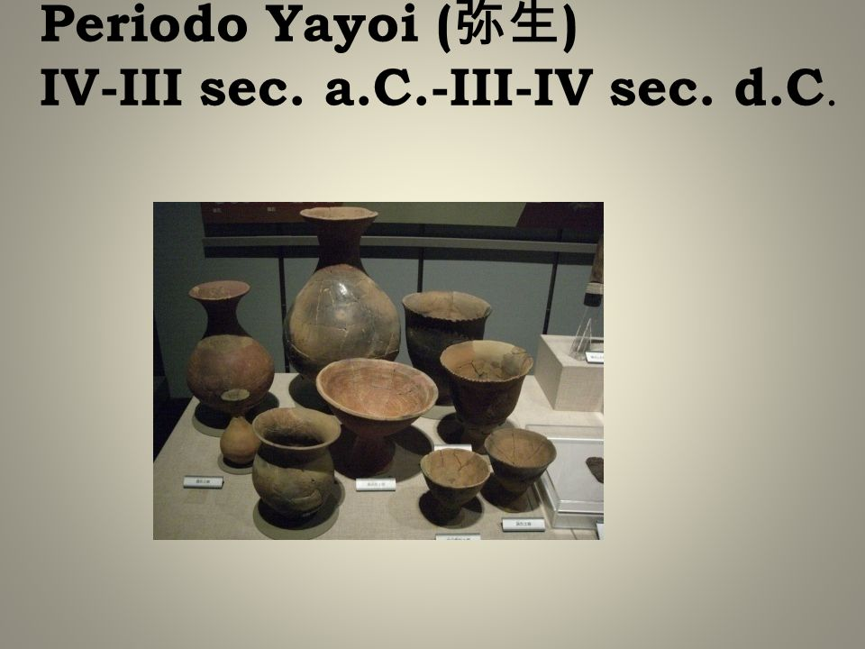 Periodo Yayoi ( ) IV-III sec. a.C.-III-IV sec. d.C.