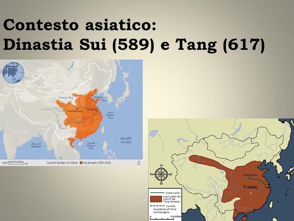 Contesto asiatico: Dinastia Sui (589) e Tang (617)