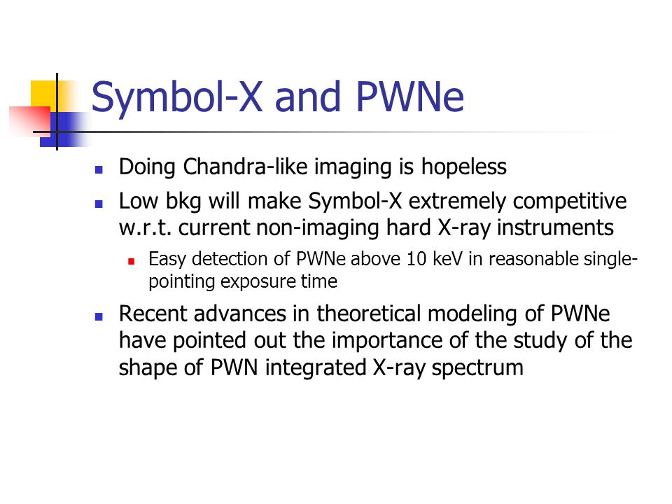 Symbol-X and PWNe Doing Chandra-like imaging is hopeless Low bkg will make Symbol-X extremely competitive w.r.t.