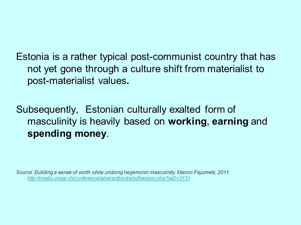Estonia is a rather typical post-communist country that has not yet gone through a culture shift from materialist to post-materialist values. Subseque
