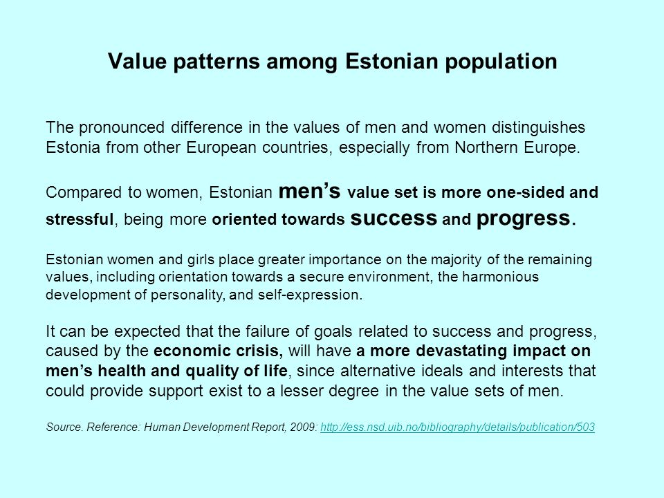 Value patterns among Estonian population The pronounced difference in the values of men and women distinguishes Estonia from other European countries,