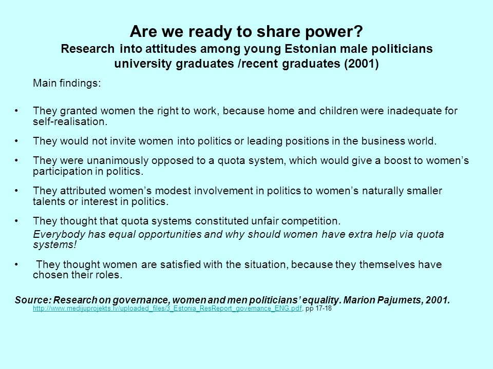 Are we ready to share power? Research into attitudes among young Estonian male politicians university graduates /recent graduates (2001) Main findings