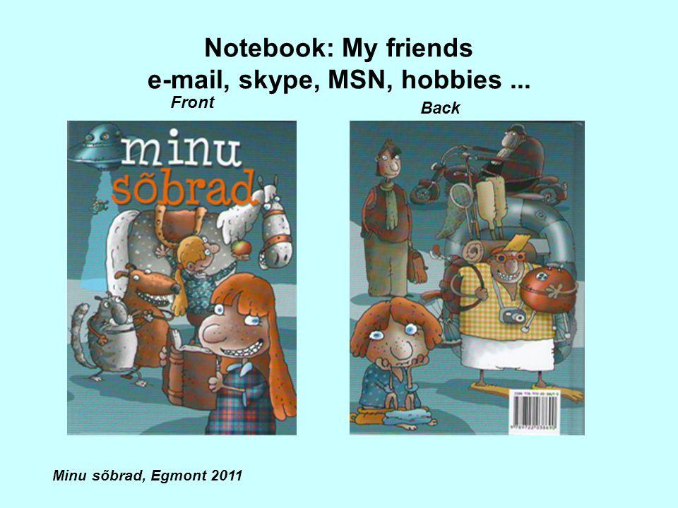 Notebook: My friends e-mail, skype, MSN, hobbies... Minu sõbrad, Egmont 2011 Front Back